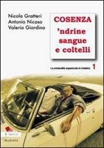 La criminalità organizzata in Calabria. Vol. 1: Cosenza 'ndrine sangue e coltelli.