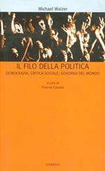 Il filo della politica. Democrazia, critica sociale, governo del mondo