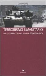 Terrorismo umanitario. Dalla guerra del Golfo alla strage di Gaza
