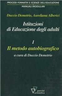 Istituzioni di educazione degli adulti. Vol. 1: Il metodo autobiografico. - Duccio Demetrio,Aureliana Alberici - copertina