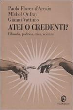 Atei o credenti? Filosofia, politica, etica, scienza