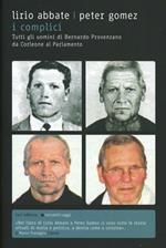 I complici. Tutti gli uomini di Bernardo Provenzano da Corleone al Parlamento