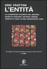 L' entità. La clamorosa scoperta del servizio segreto vaticano: intrighi, omicidi, complotti degli ultimi cinquecento anni - Eric Frattini - 5