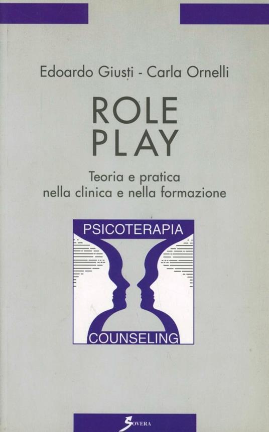 Role play. Teoria e pratica nella clinica e nella formazione - Edoardo Giusti,Carla Ornelli - copertina
