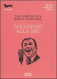 Assassinio alla BBC - Val Gielgud,Holt Marvell - copertina