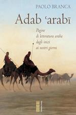 Adab 'arabï. Pagine di letteratura araba dagli inizi ai nostri giorni