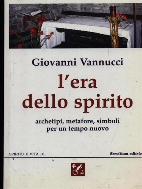 L' era dello spirito. Archetipi, metafore, simboli per un tempo nuovo - Giovanni Vannucci - 3