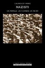 Nazisti. Un monito dalla storia. Un popolo, un Fuhrer, un Reich