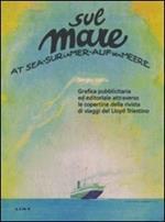 Sul mare. Grafica pubblicitaria ed editoriale attraverso le copertine della rivista di viaggi del Lloyd triestino