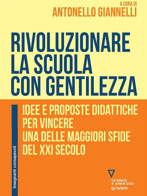 Rivoluzionare la scuola con gentilezza. Idee e proposte didattiche per vincere una delle maggiori sfide del XXI secolo - Antonello Giannelli - ebook