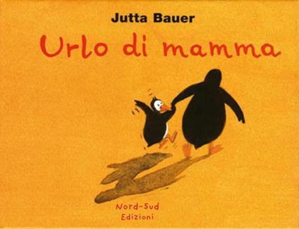 Urlo di mamma. Ediz. illustrata - Jutta Bauer - copertina