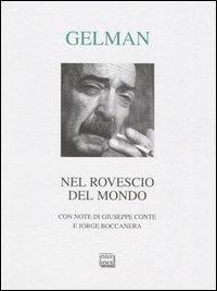 Nel rovescio del mondo. Testo spagnolo a fronte - Juan Gelman - copertina