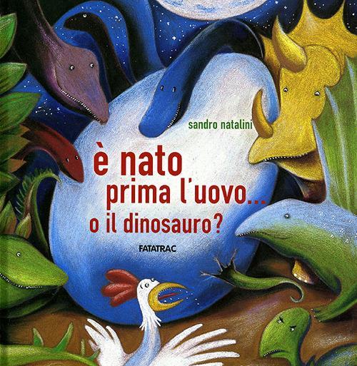 È nato prima l'uovo o... il dinosauro? Ediz. illustrata - Sandro Natalini - copertina
