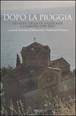 Dopo la pioggia. Gli stati della ex Jugoslavia e l'Albania (1991-2011)