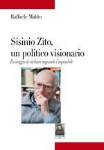 Sisinio Zito, un politico visionario. Il coraggio di rischiare sognando l'impossibile