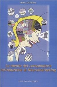 La mente del consumatore. Introduzione al neuromarketing - Mario Graziano - copertina