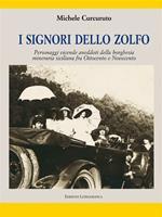 I signori dello zolfo. Personaggi, vicende, aneddoti della borghesia mineraria siciliana fra '800 e '900