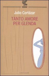 Tanto amore per Glenda - Julio Cortázar - copertina