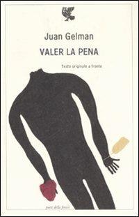 Valer la pena. Testo spagnolo a fronte - Juan Gelman - copertina