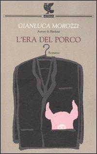 L' era del porco - Gianluca Morozzi - copertina