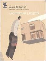 Architettura e felicità. Ediz. illustrata