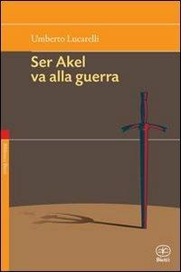 Non vendere i tuoi sogni mai-Ser Akel va alla guerra - Umberto Lucarelli - copertina
