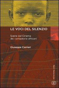 Le voci del silenzio. Scene dal cinema dei cantastorie africani - Giuseppe Carrieri - copertina