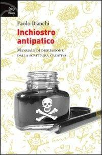 Inchiostro antipatico. Manuale di dissuasione dalla scrittura creativa - Paolo Bianchi - 2