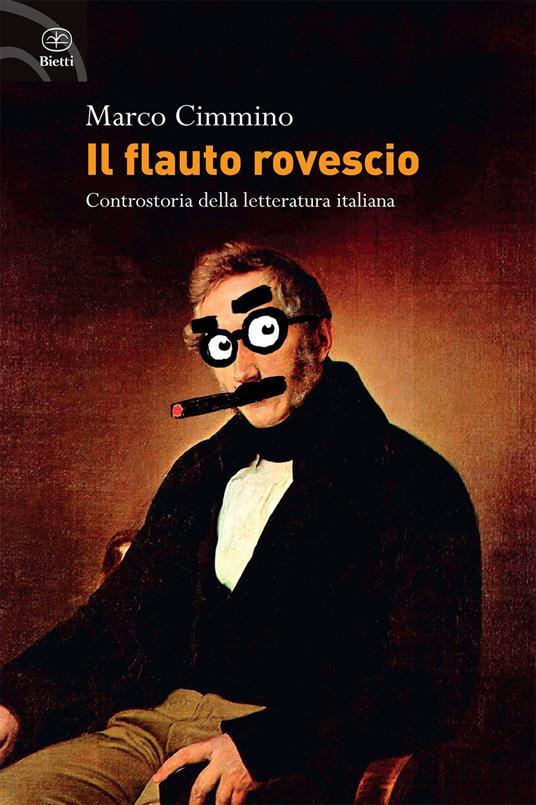 Il flauto rovescio. Controstoria della letteratura italiana - Marco Cimmino - copertina