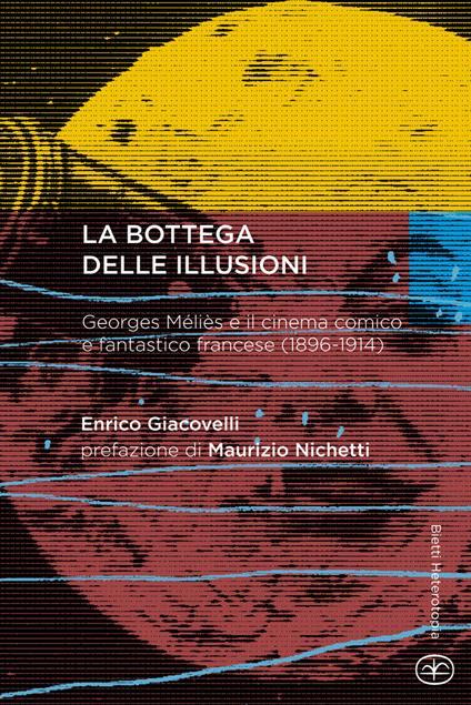 La bottega delle illusioni. Georges Méliès e il cinema comico e fantastico francese (1896-1914) - Enrico Giacovelli - copertina