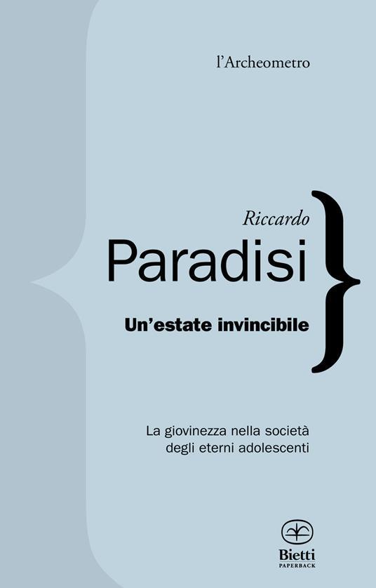Un' estate invincibile. La giovinezza nella società degli eterni adolescenti - Riccardo Paradisi - copertina