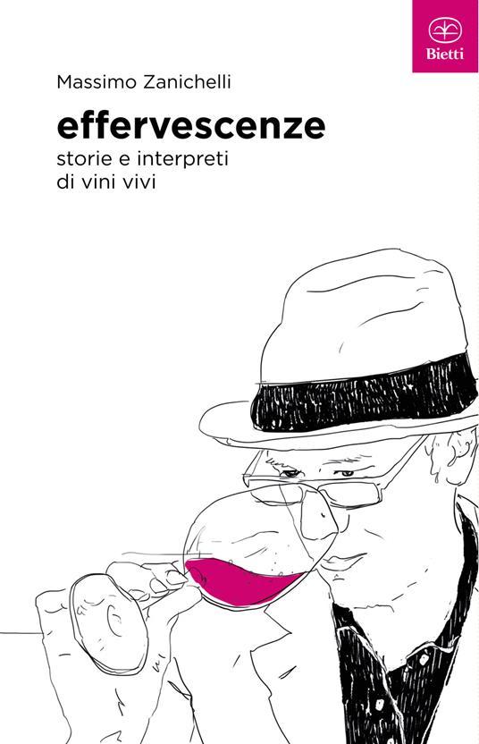 Effervescenze. Storie e interpreti di vini vivi - Massimo Zanichelli - copertina