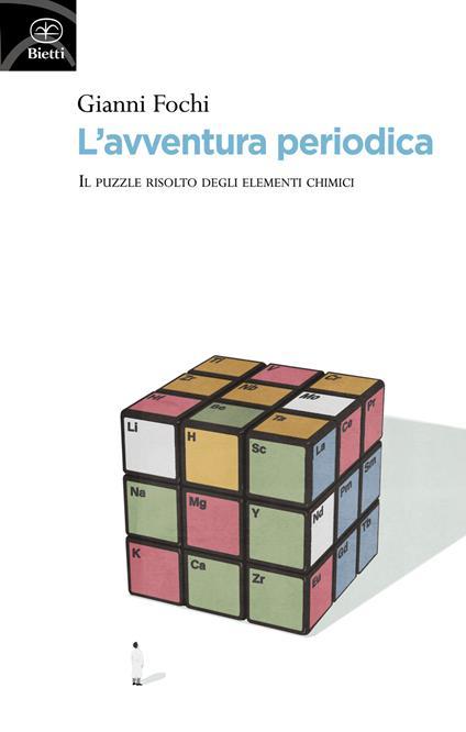 L' avventura periodica. Il puzzle risolto degli elementi chimici - Gianni Fochi - copertina