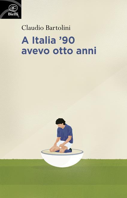 A Italia '90 avevo otto anni - Claudio Bartolini - copertina