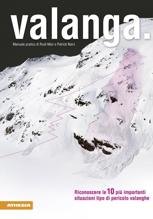 Valanga. Riconoscere le 10 più importanti situazioni tipo di pericolo valanghe - Rudi Mair,Patrick Nairz - copertina