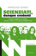 Scienziati, dunque credenti. Come la Bibbia e la Chiesa hanno creato la scienza sperimentale
