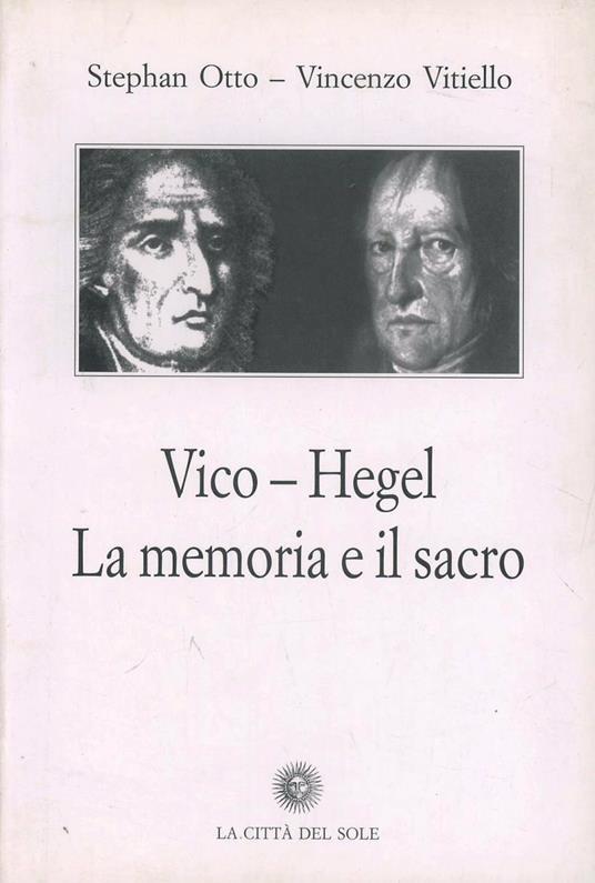 Vico, Hegel. La memoria e il sacro - Stehan Otto,Vincenzo Vitiello - copertina