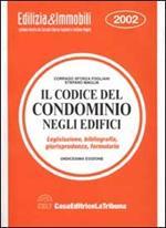 Il codice del condominio negli edifici. Legislazione, giurisprudenza, bibliografia, formulario