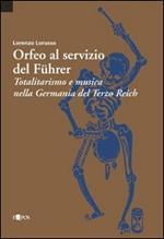 Orfeo al servizio del Führer. Totalitarismo e musica nella Germania del Terzo Reich