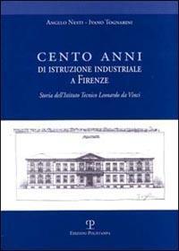 Cento anni di istruzione industriale a Firenze. Storia dell'Istituto Tecnico Leonardo da Vinci - Angelo Nesti,Ivan Tognarini - copertina