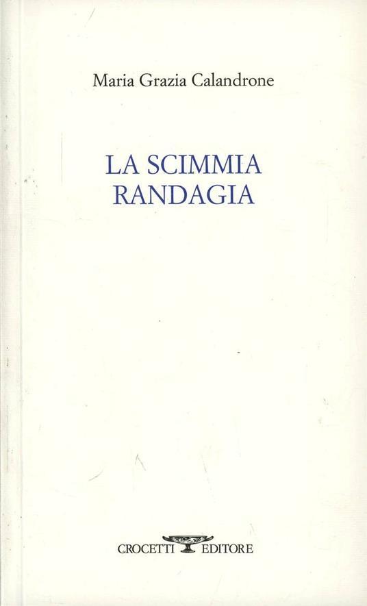 La scimmia randagia - Maria Grazia Calandrone - copertina