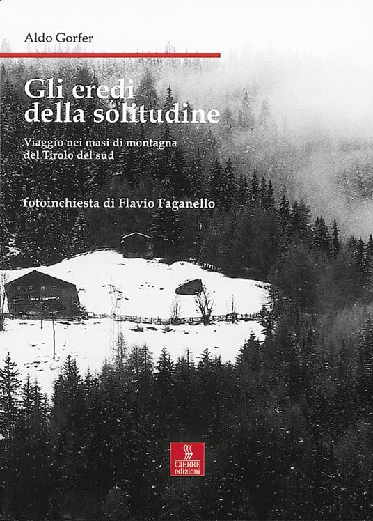 Gli eredi della solitudine. Viaggio nei masi di montagna del Tirolo del sud - Aldo Gorfer,Flavio Faganello - copertina