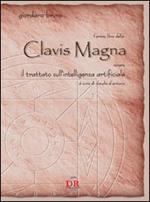Il primo libro della Clavis Magna. Ovvero il trattato sull'intelligenza artificiale