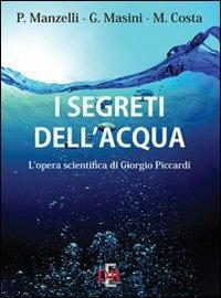 I segreti dell'acqua. L'opera scientifica di Giorgio Piccardi - Paolo Manzelli,Giancarlo Masini,Mariagrazia Costa - copertina