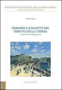 Persone e soggetti nel diritto della Chiesa. Temi di diritto della persona - Luis Navarro - copertina