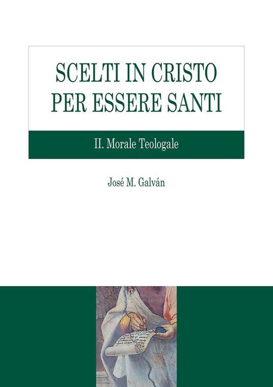 Scelti in Cristo per essere santi. Vol. 2: Morale teologale. - José M. Galván - copertina
