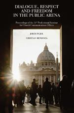 Dialogue, respect and freedom of expression in the public arena. Proceedings of the 11th professional seminar for church communications offices