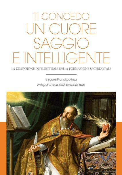 Ti concedo un cuore saggio e intelligente. La dimensione intellettuale della formazione sacerdotale - Francisco Javier Insa Gómez - ebook