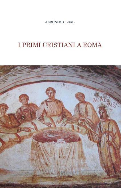 I primi cristiani a Roma - Jeronimo Leal,Jerónimo Leal - ebook