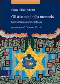 Gli assassini della memoria. Saggi sul revisionismo e la Shoah - Pierre Vidal-Naquet - copertina